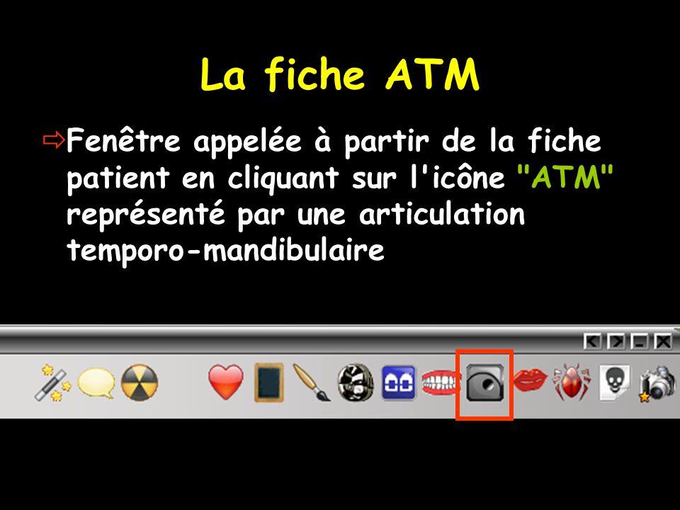 La fiche ATM Fenêtre appelée à partir de la fiche patient en cliquant sur l icône ATM représenté par une articulation temporo-mandibulaire.