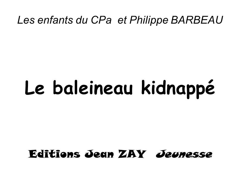 Le baleineau kidnappé Les enfants du CPa et Philippe BARBEAU