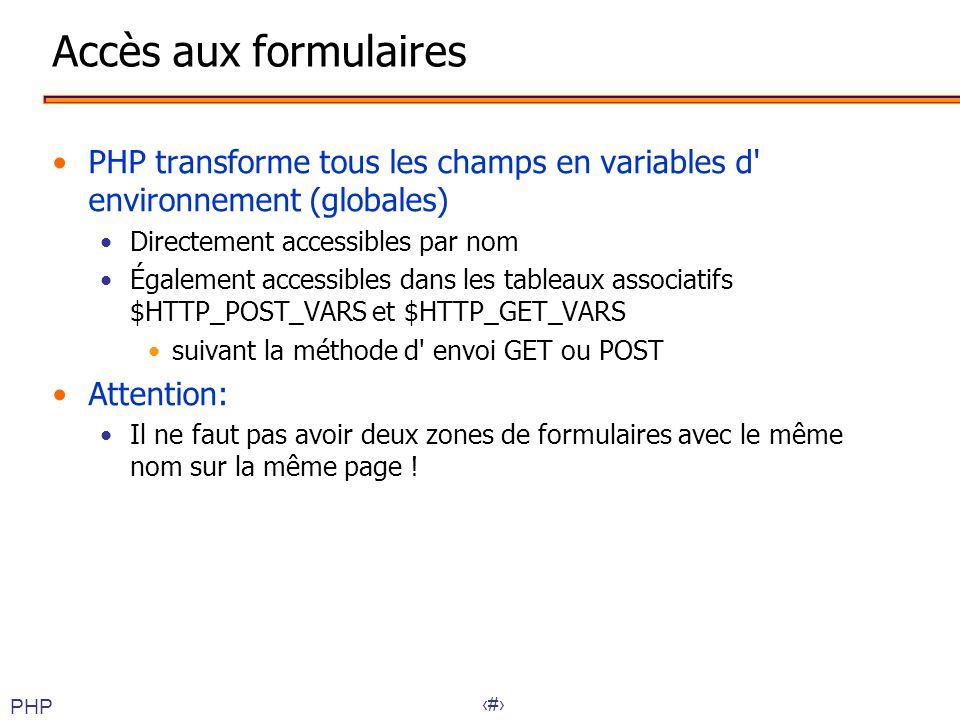 Accès aux formulaires PHP transforme tous les champs en variables d environnement (globales) Directement accessibles par nom.
