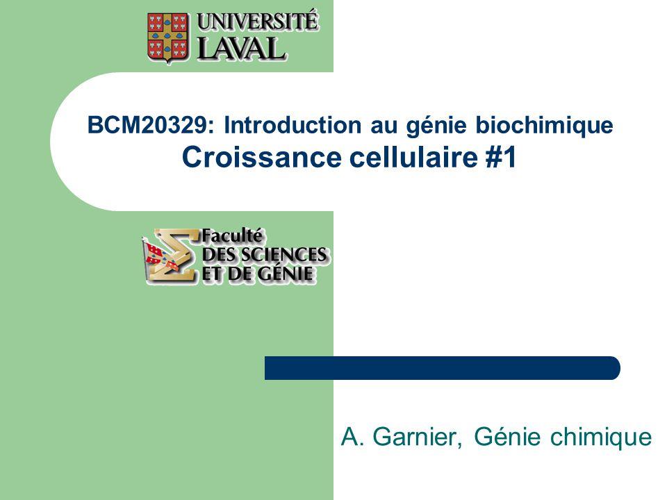 BCM20329: Introduction au génie biochimique Croissance cellulaire #1