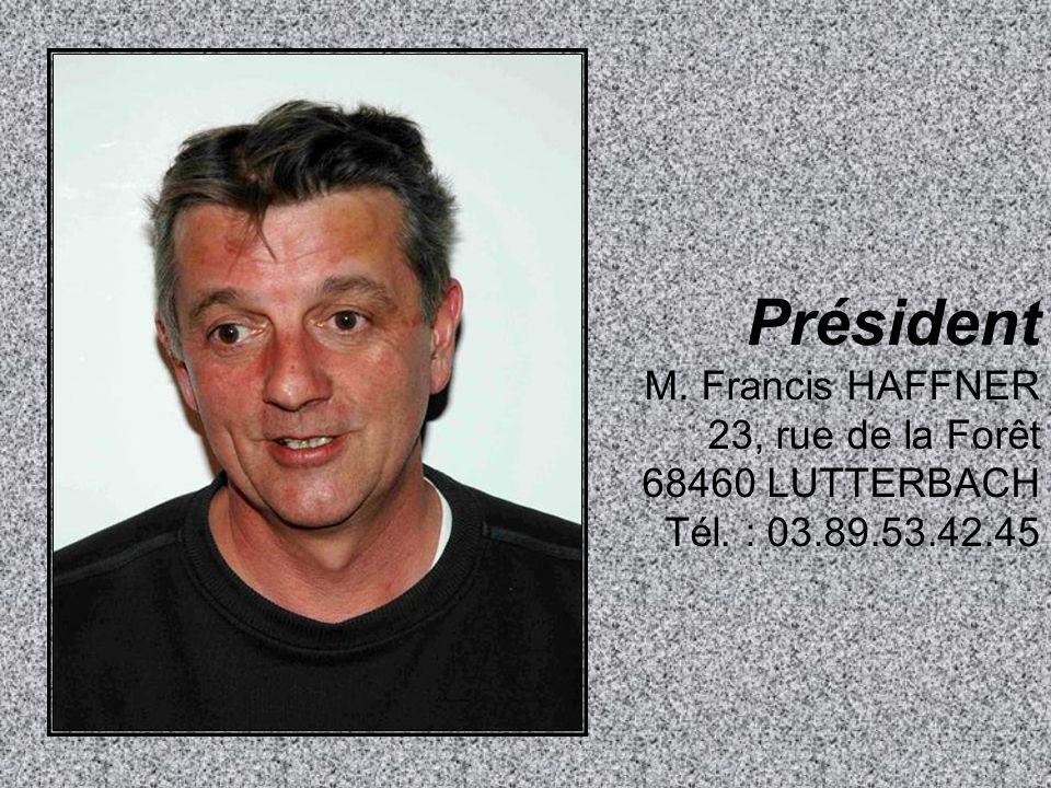 Président M. Francis HAFFNER 23, rue de la Forêt 68460 LUTTERBACH Tél