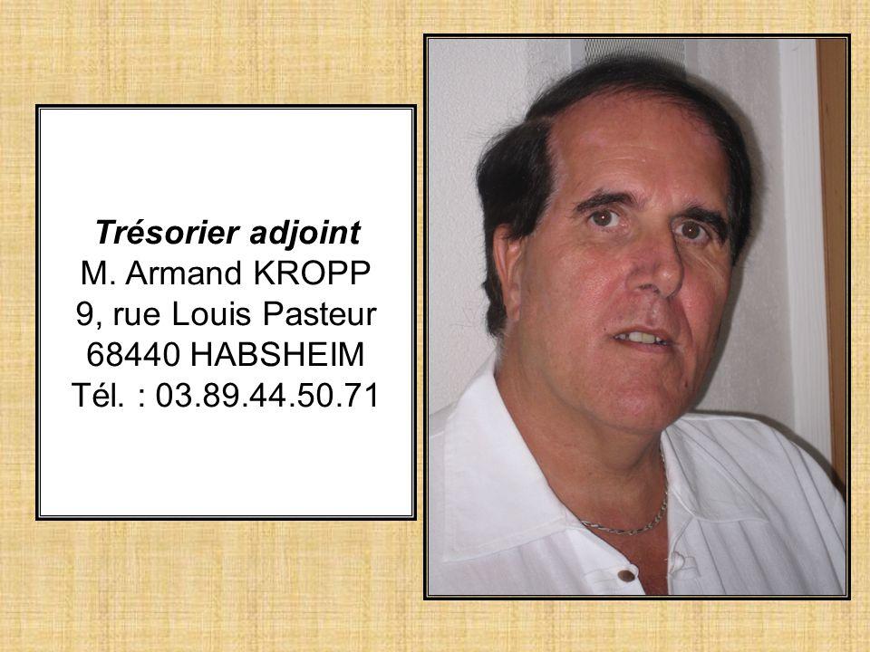 Trésorier adjoint M. Armand KROPP 9, rue Louis Pasteur 68440 HABSHEIM Tél. : 03.89.44.50.71