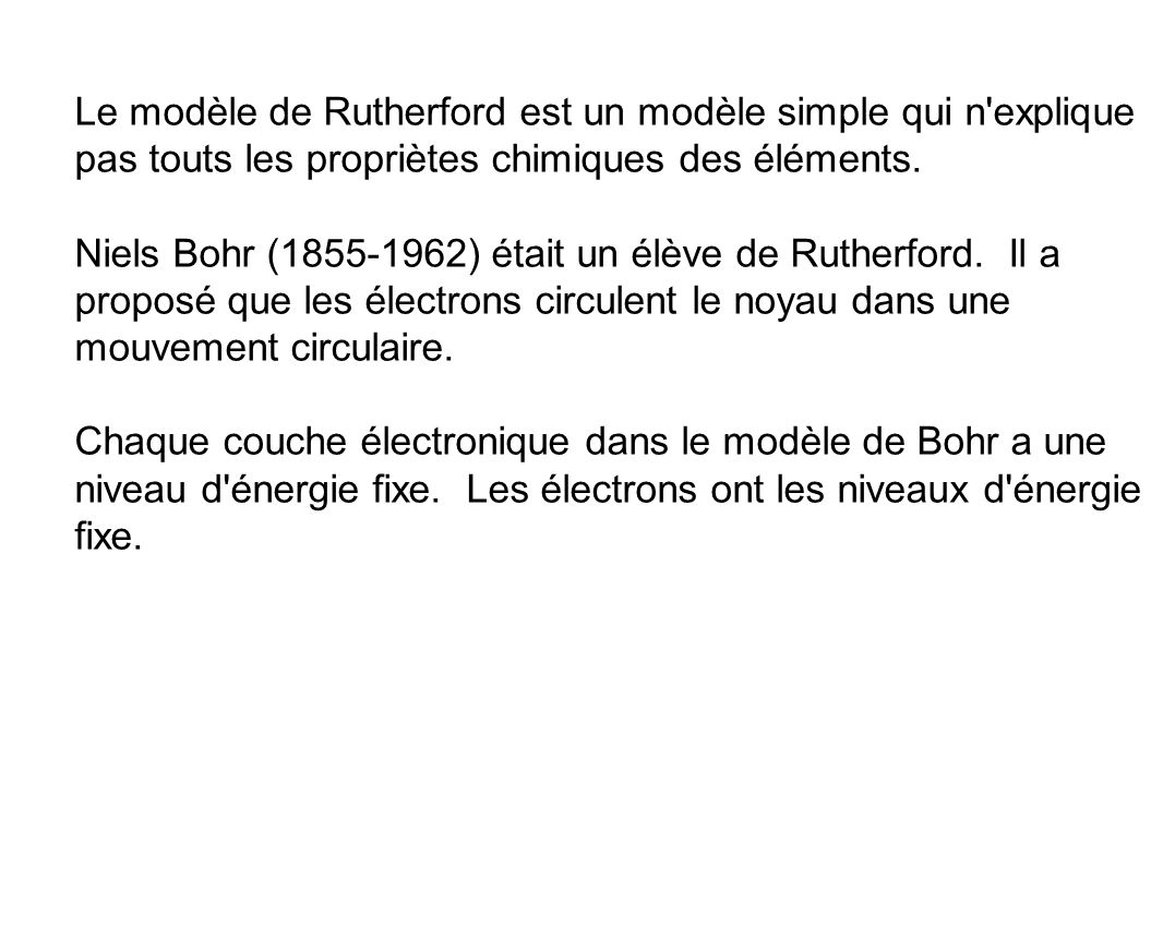 Le modèle de Rutherford est un modèle simple qui n explique pas touts les propriètes chimiques des éléments.