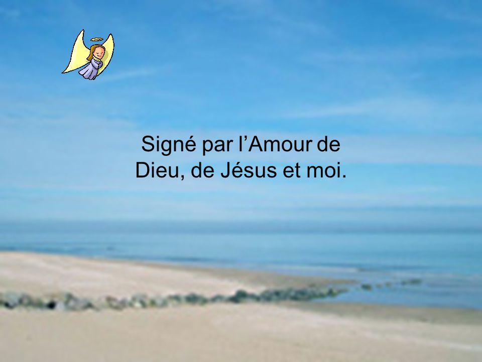 Signé par l'Amour de Dieu, de Jésus et moi.