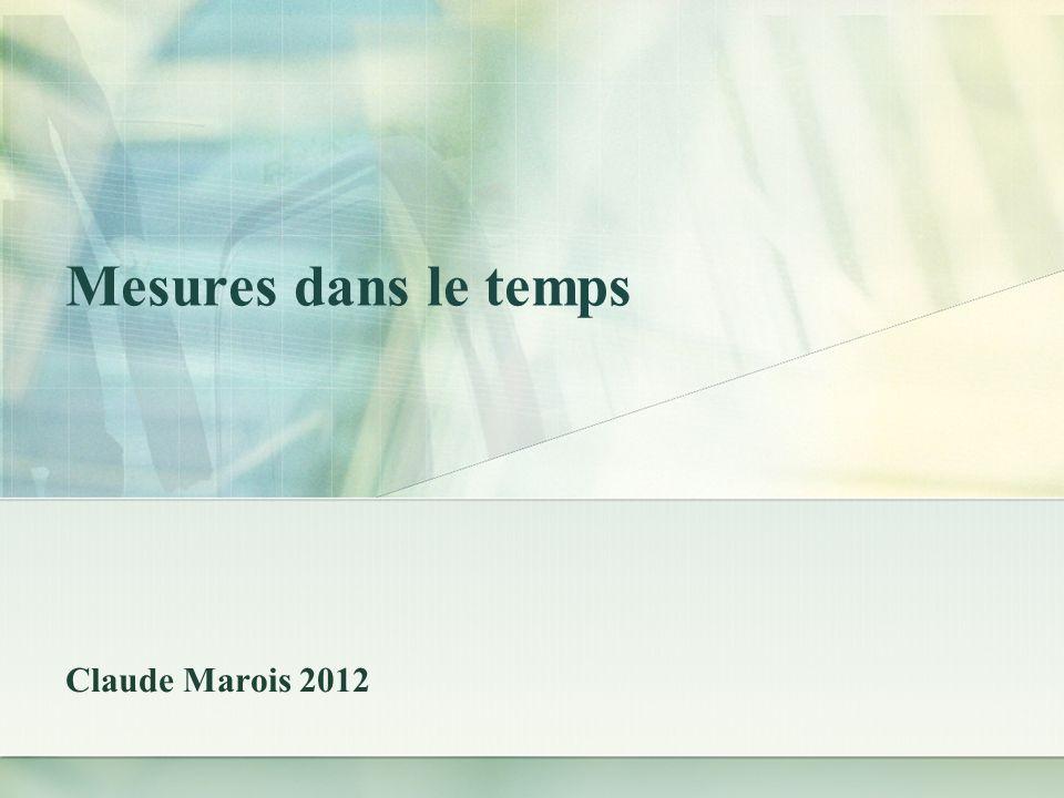 Mesures dans le temps Claude Marois 2012