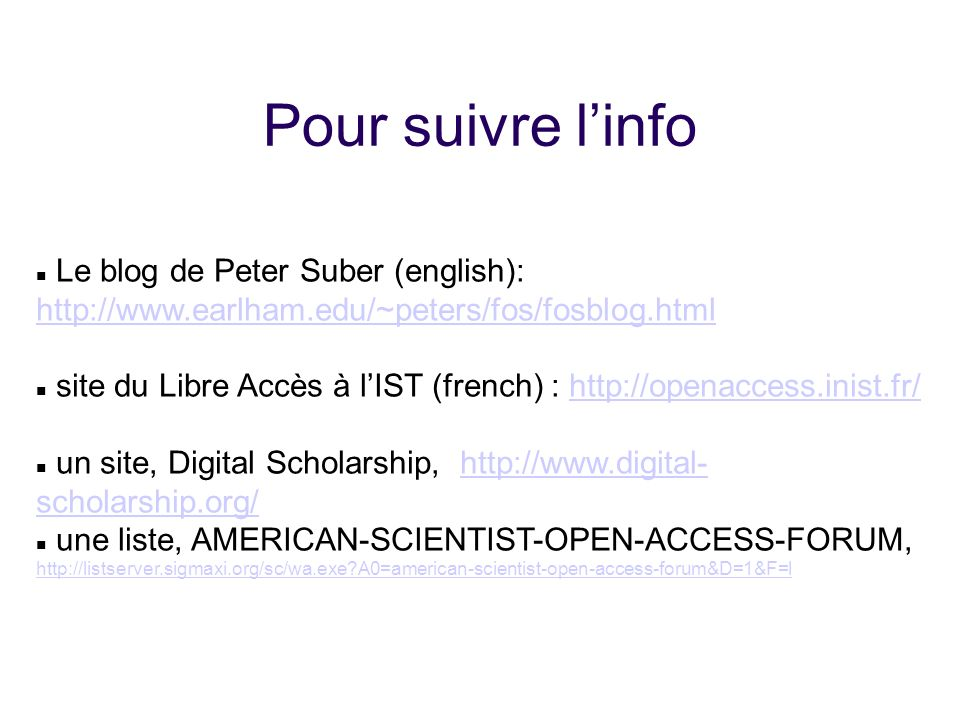 25/01/10 25/01/10. Pour suivre l'info. Le blog de Peter Suber (english): http://www.earlham.edu/~peters/fos/fosblog.html.