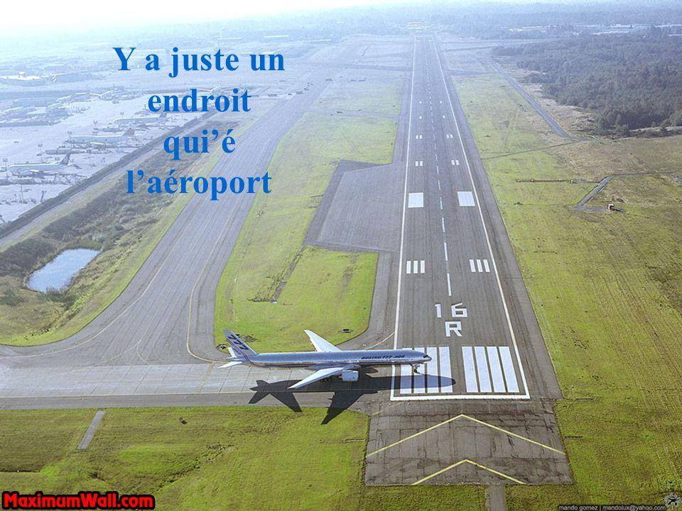 Y a juste un endroit qui'é l'aéroport