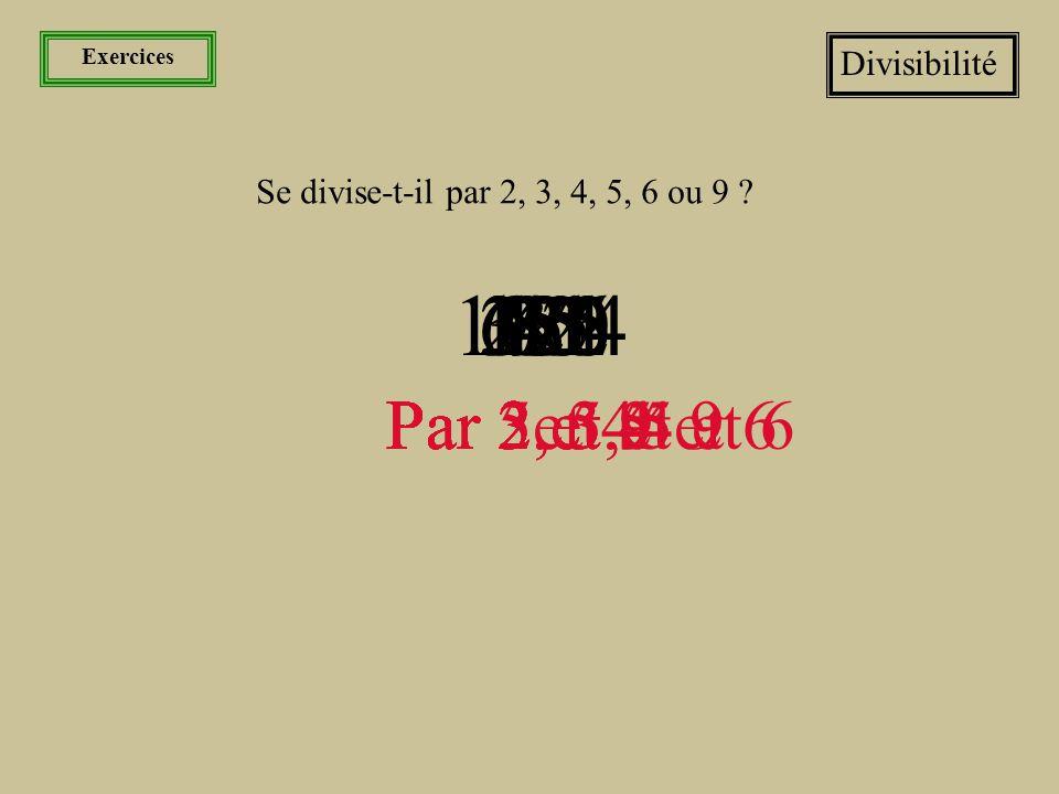 Exercices Divisibilité. Se divise-t-il par 2, 3, 4, 5, 6 ou 9 1024. 156. 125. 681. 330. 272.