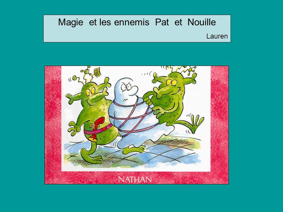 Magie et les ennemis Pat et Nouille