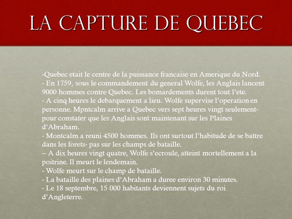 LA capture de quebec Quebec etait le centre de la puissance francaise en Amerique du Nord.