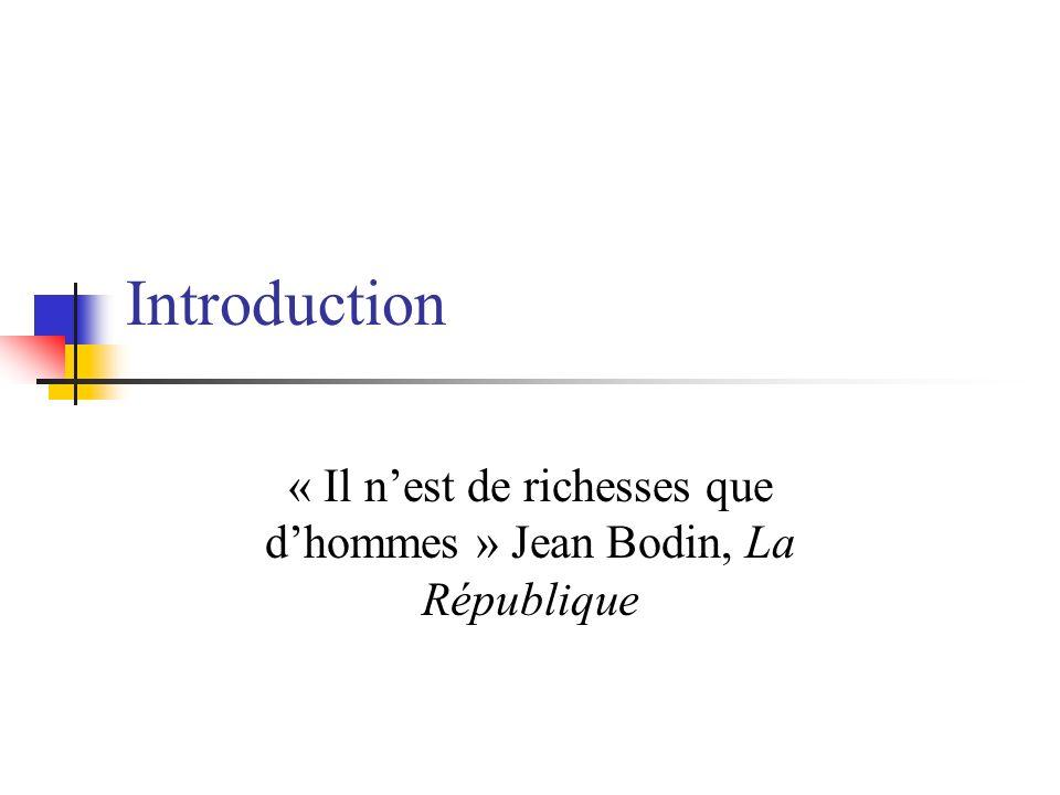 « Il n'est de richesses que d'hommes » Jean Bodin, La République
