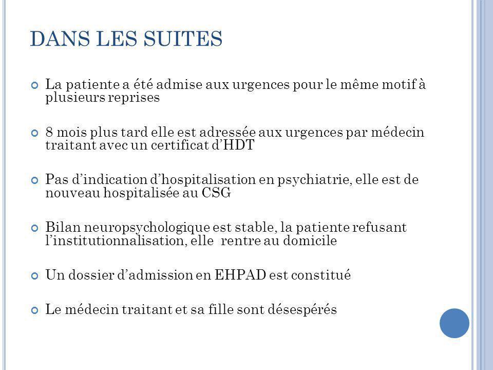 DANS LES SUITES La patiente a été admise aux urgences pour le même motif à plusieurs reprises.