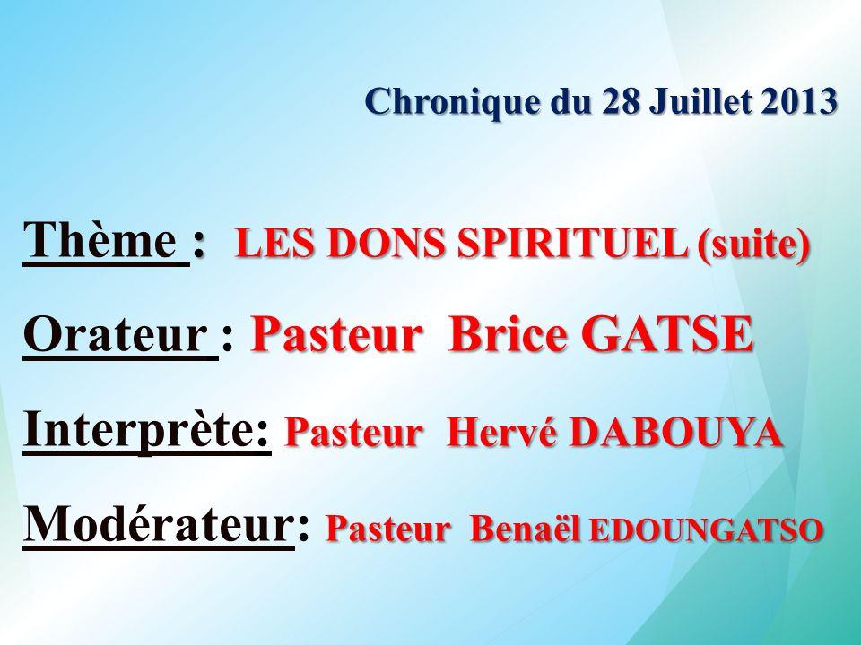 Thème : LES DONS SPIRITUEL (suite) Orateur : Pasteur Brice GATSE
