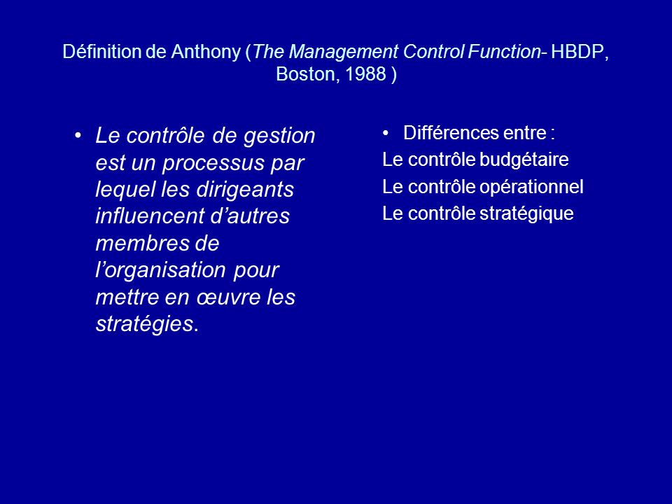 Définition de Anthony (The Management Control Function- HBDP, Boston, 1988 )