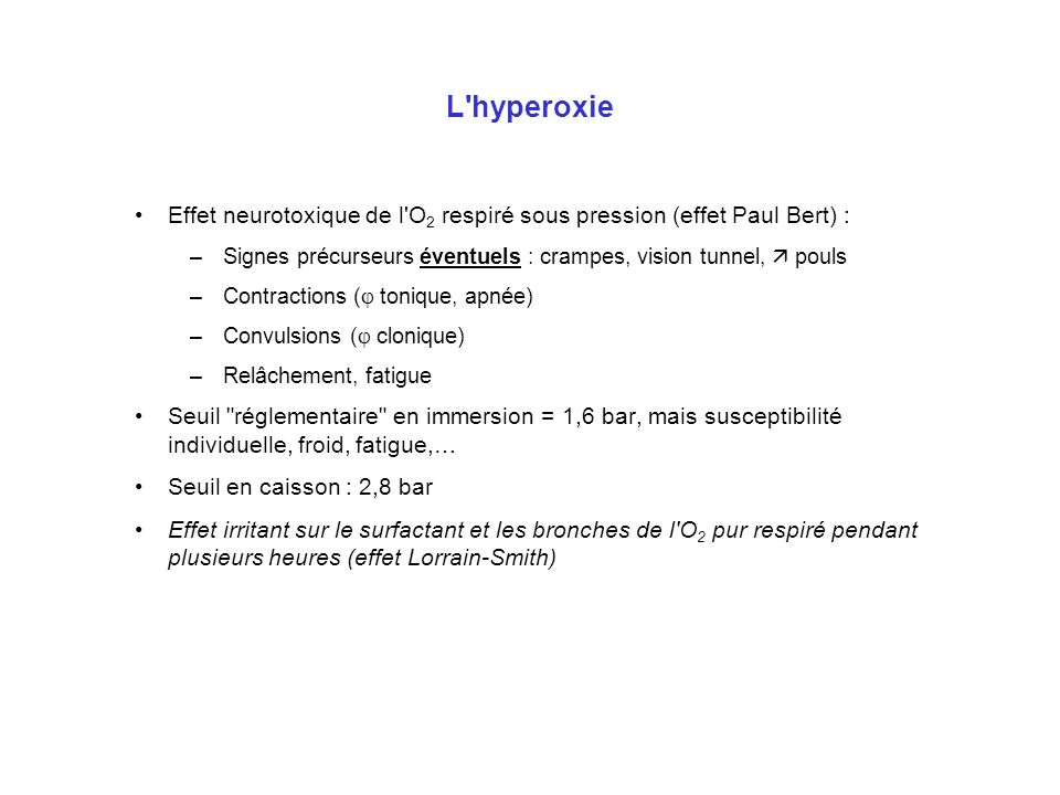 L hyperoxieEffet neurotoxique de l O2 respiré sous pression (effet Paul Bert) : Signes précurseurs éventuels : crampes, vision tunnel,  pouls.