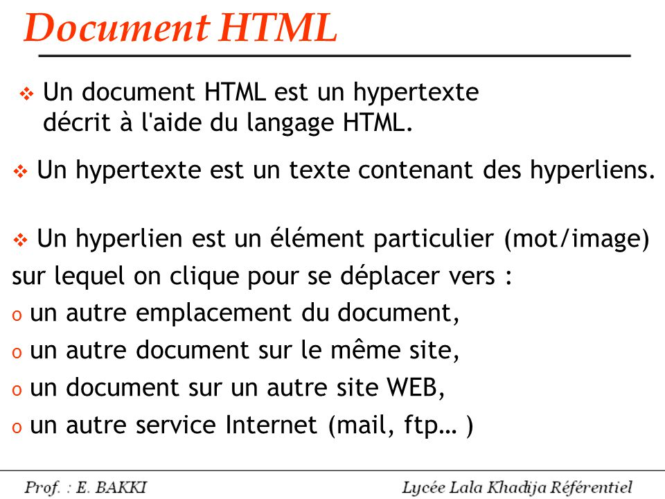 Document HTML Un document HTML est un hypertexte décrit à l aide du langage HTML. Un hypertexte est un texte contenant des hyperliens.