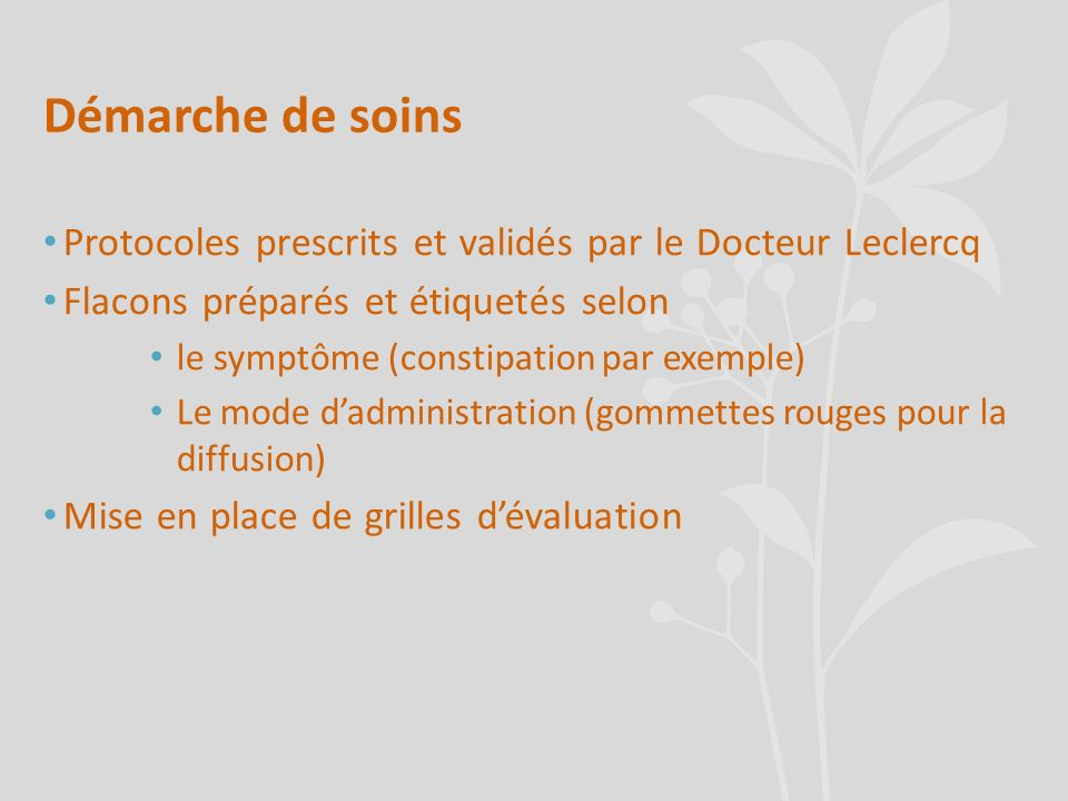 Démarche de soins Protocoles prescrits et validés par le Docteur Leclercq. Flacons préparés et étiquetés selon.