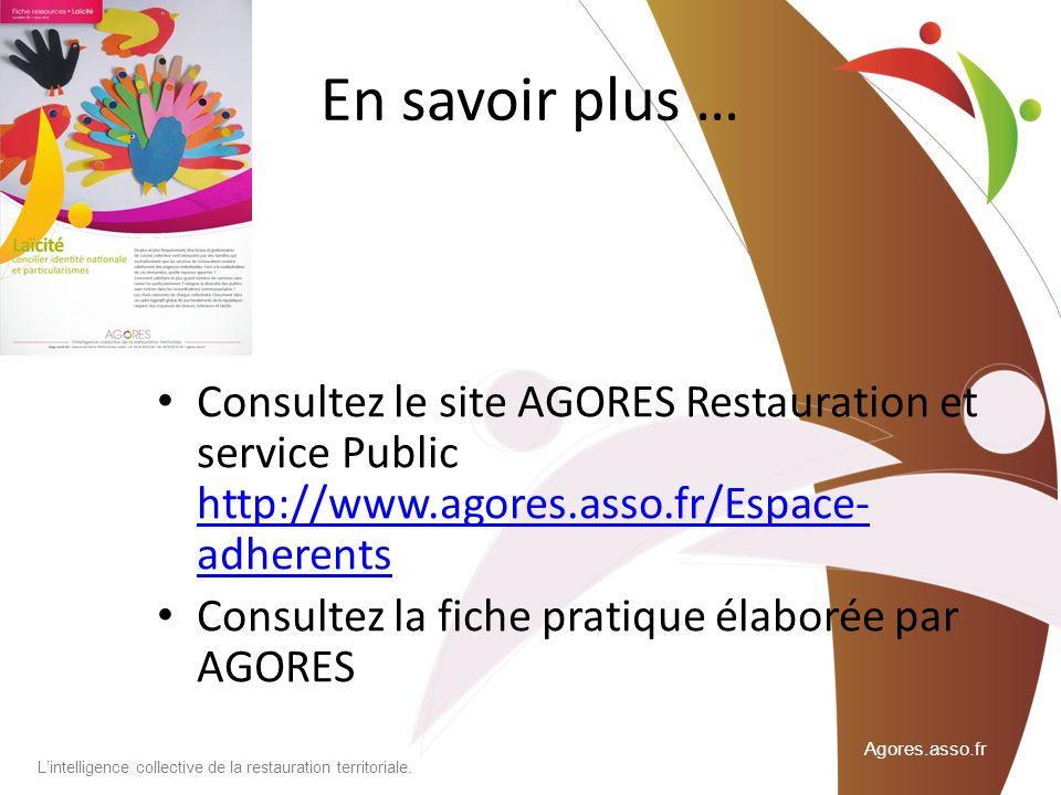 En savoir plus … Consultez le site AGORES Restauration et service Public http://www.agores.asso.fr/Espace-adherents.