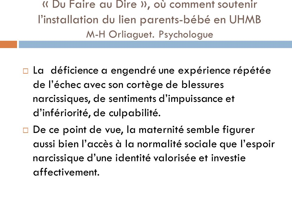 « Du Faire au Dire », où comment soutenir l'installation du lien parents-bébé en UHMB M-H Orliaguet. Psychologue