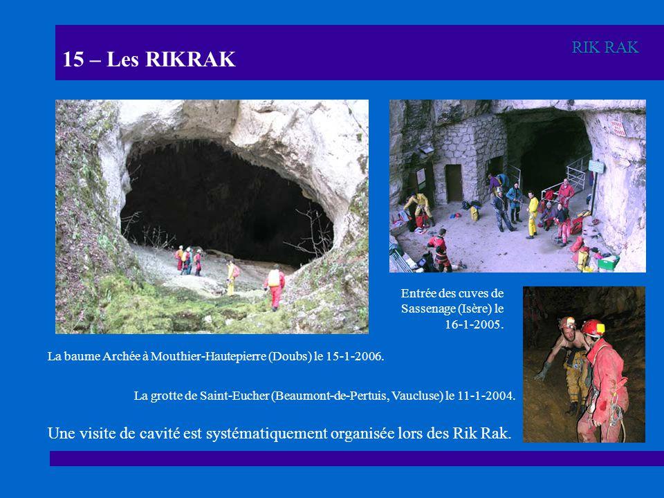 15 – Les RIKRAK RIK RAK. Entrée des cuves de Sassenage (Isère) le 16-1-2005. La baume Archée à Mouthier-Hautepierre (Doubs) le 15-1-2006.
