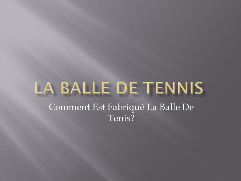 Comment Est Fabriqué La Balle De Tenis
