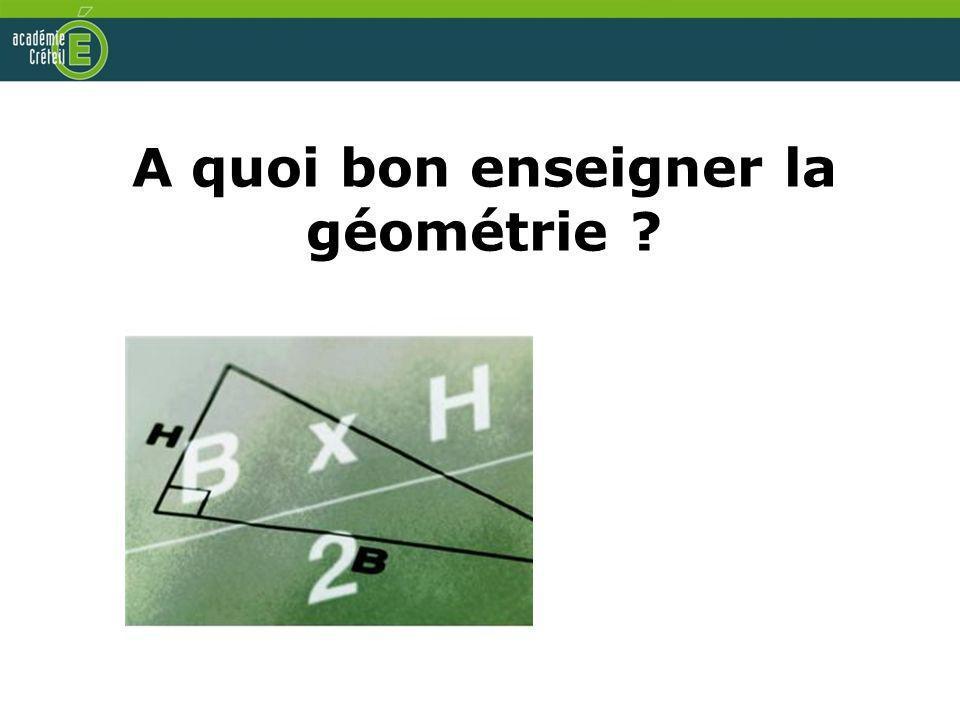 A quoi bon enseigner la géométrie