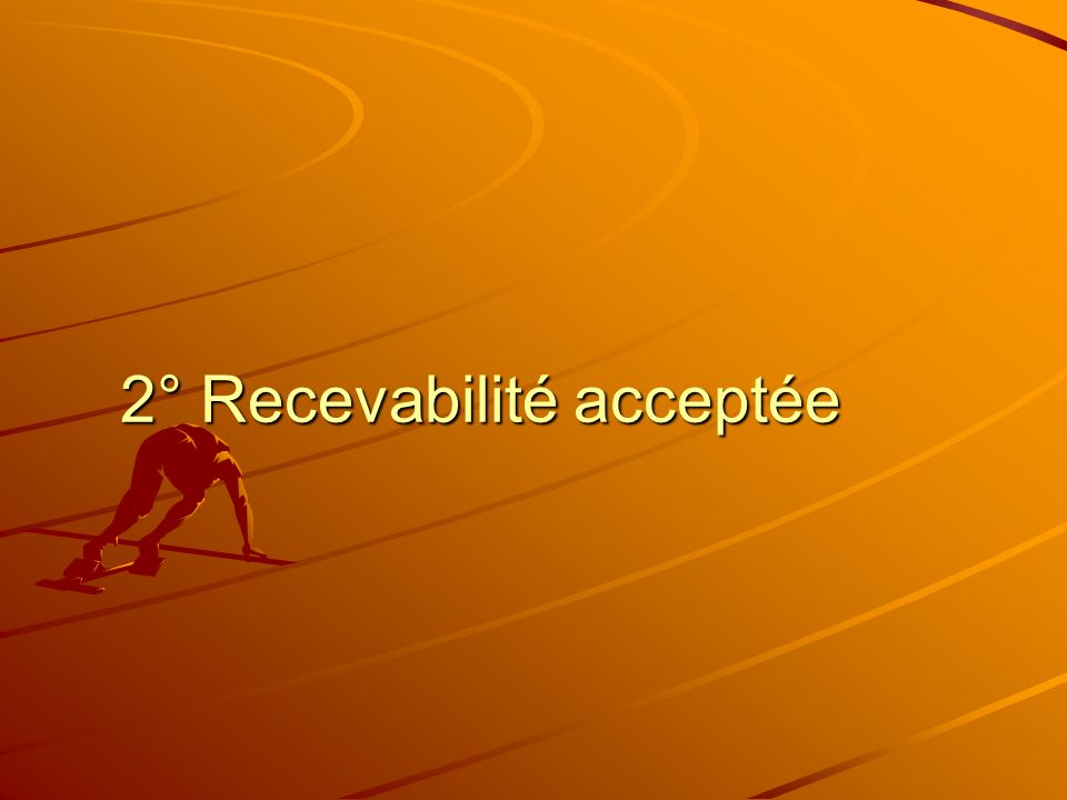 2° Recevabilité acceptée