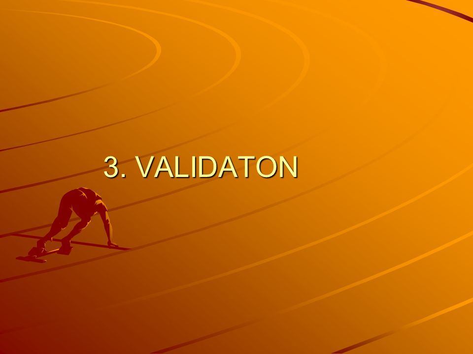 3. VALIDATON