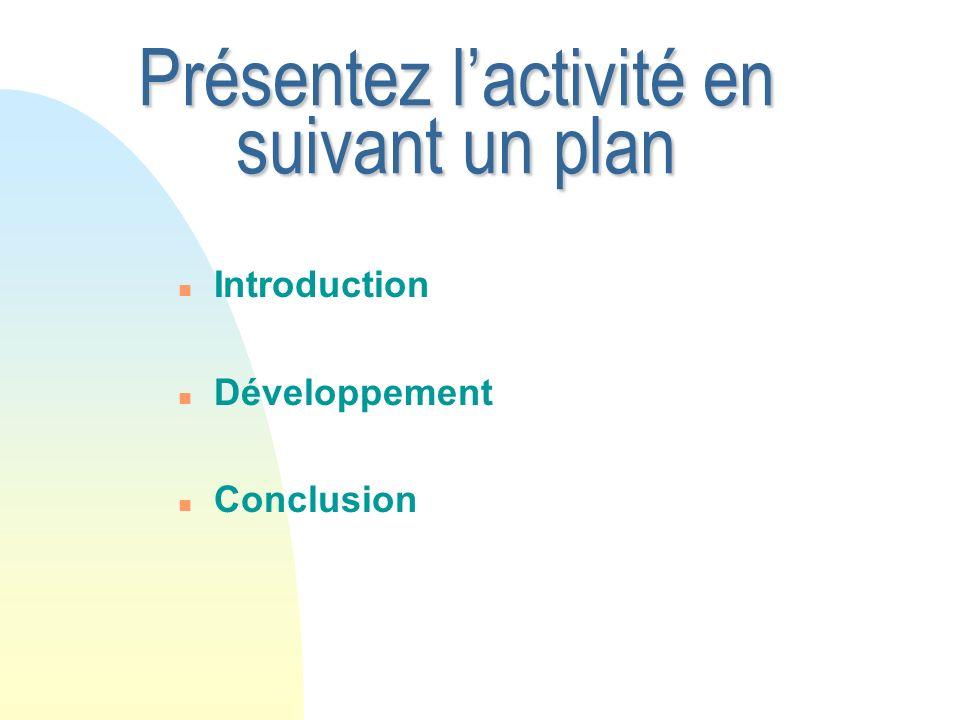 Présentez l'activité en suivant un plan