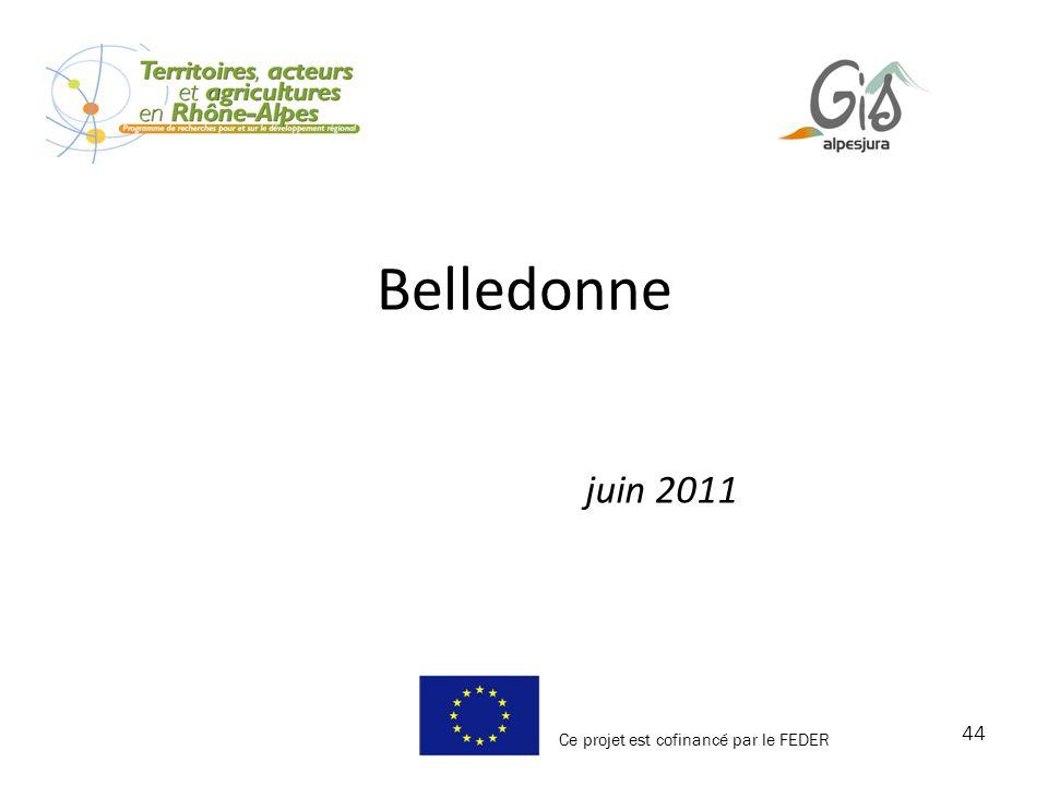 Belledonne juin 2011 44 Ce projet est cofinancé par le FEDER