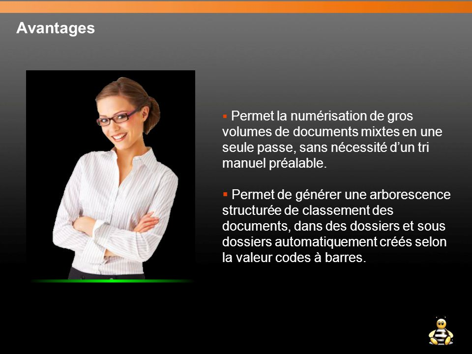 Avantages Permet la numérisation de gros. volumes de documents mixtes en une seule passe, sans nécessité d'un tri manuel préalable.