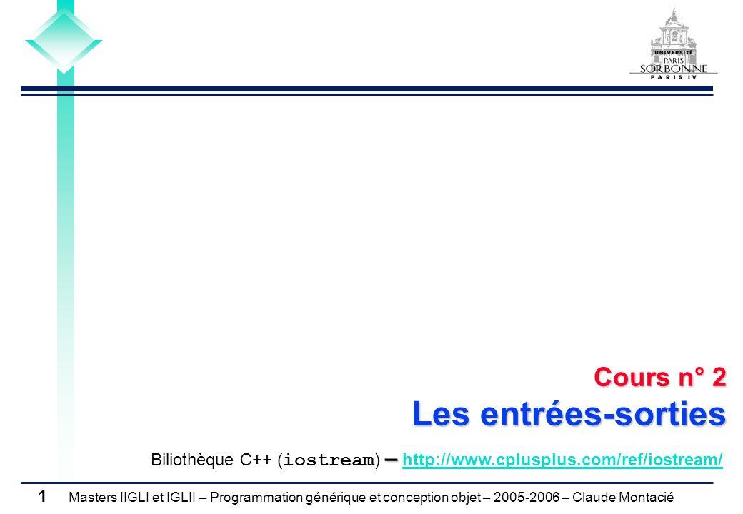 Cours n° 2 Les entrées-sorties Biliothèque C++ (iostream) – http://www.cplusplus.com/ref/iostream/