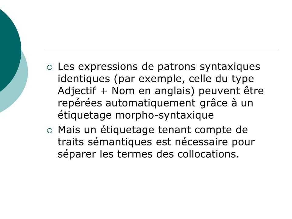 Les expressions de patrons syntaxiques identiques (par exemple, celle du type Adjectif + Nom en anglais) peuvent être repérées automatiquement grâce à un étiquetage morpho-syntaxique