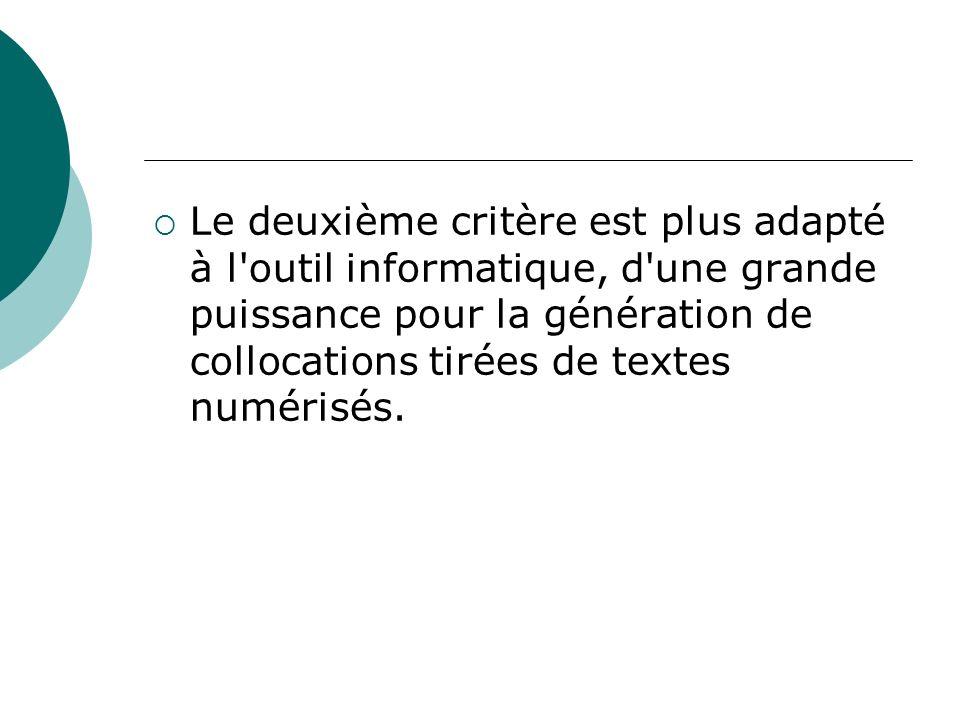 Le deuxième critère est plus adapté à l outil informatique, d une grande puissance pour la génération de collocations tirées de textes numérisés.