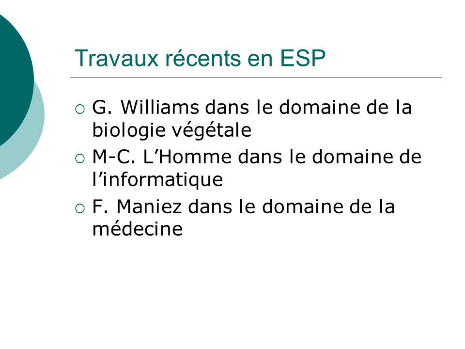 Travaux récents en ESP G. Williams dans le domaine de la biologie végétale. M-C. L'Homme dans le domaine de l'informatique.