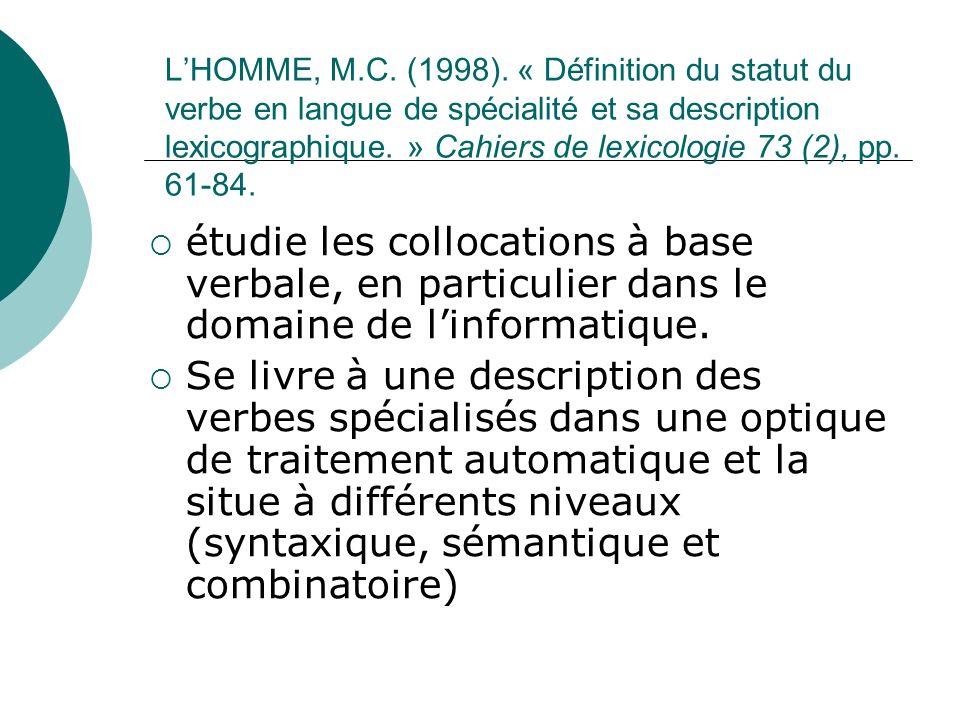 L'HOMME, M.C. (1998). « Définition du statut du verbe en langue de spécialité et sa description lexicographique. » Cahiers de lexicologie 73 (2), pp. 61-84.