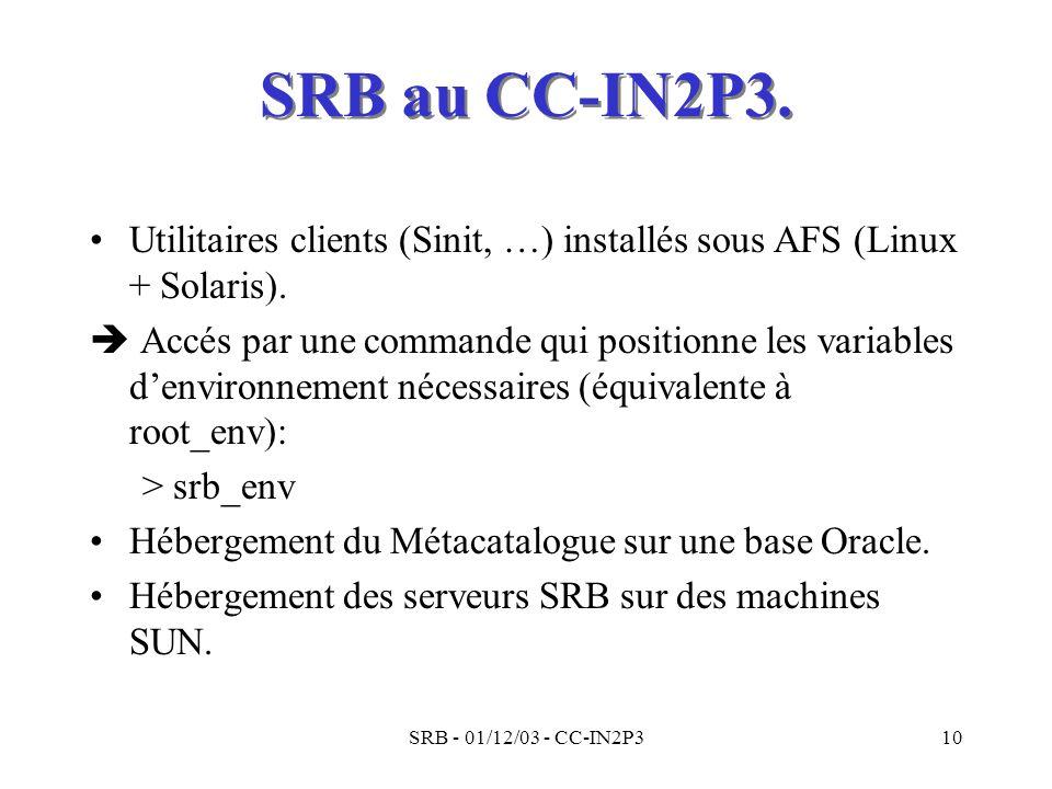 SRB au CC-IN2P3. Utilitaires clients (Sinit, …) installés sous AFS (Linux + Solaris).