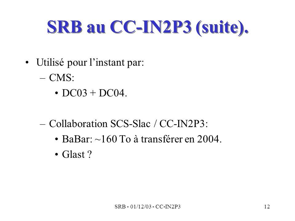 SRB au CC-IN2P3 (suite). Utilisé pour l'instant par: CMS: DC03 + DC04.