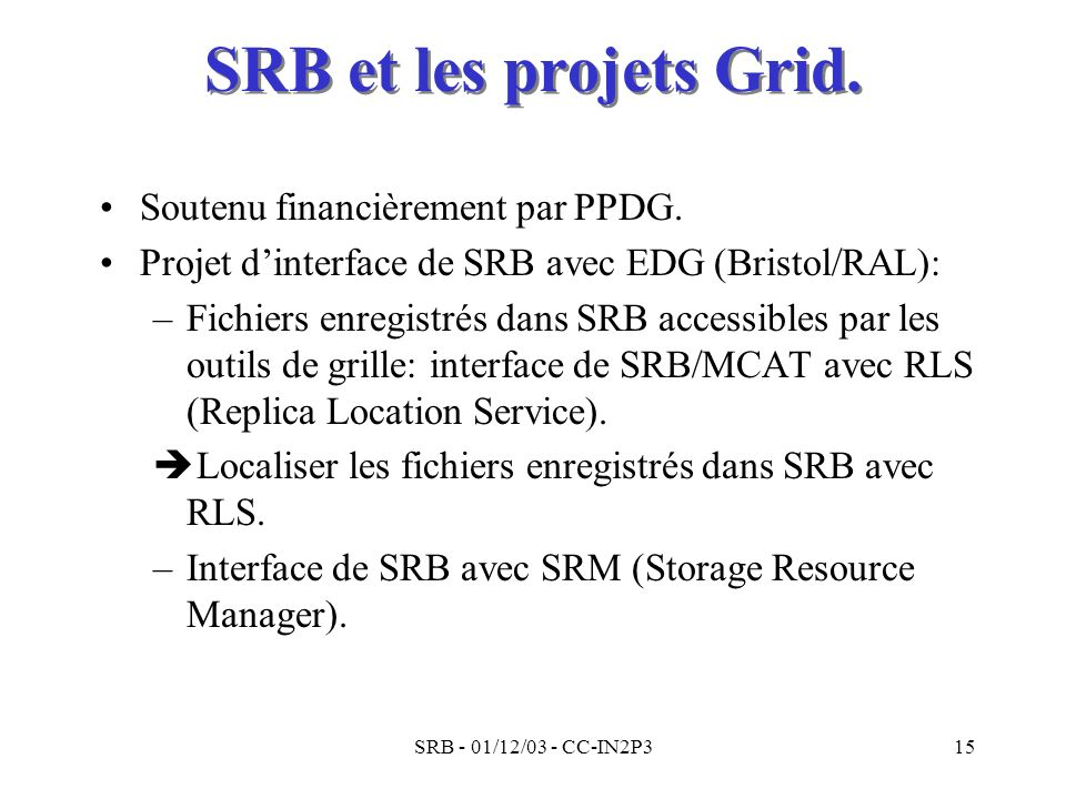 SRB et les projets Grid. Soutenu financièrement par PPDG.