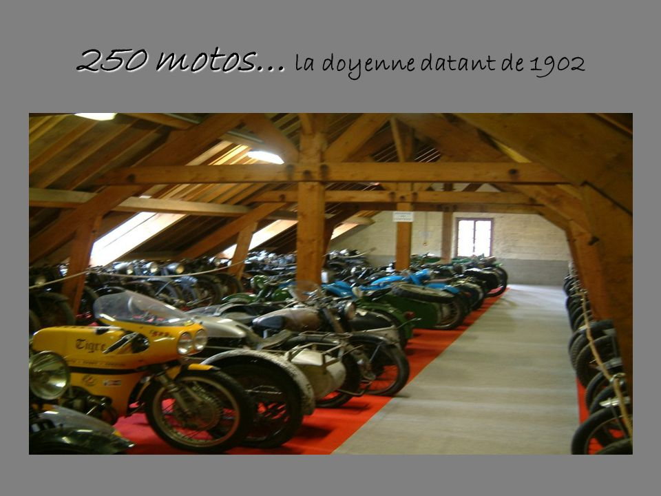 250 motos… la doyenne datant de 1902
