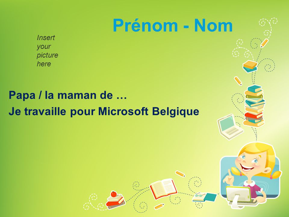Prénom - Nom Papa / la maman de … Je travaille pour Microsoft Belgique