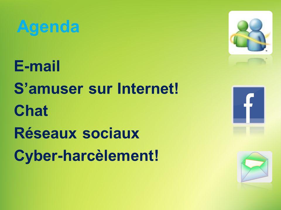 Agenda E-mail S'amuser sur Internet! Chat Réseaux sociaux Cyber-harcèlement! Expliquez de quoi vous allez parler aujourd'hui.