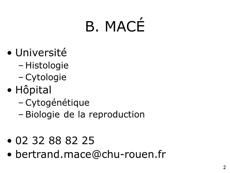 B. MACÉ Université Hôpital 02 32 88 82 25 bertrand.mace@chu-rouen.fr