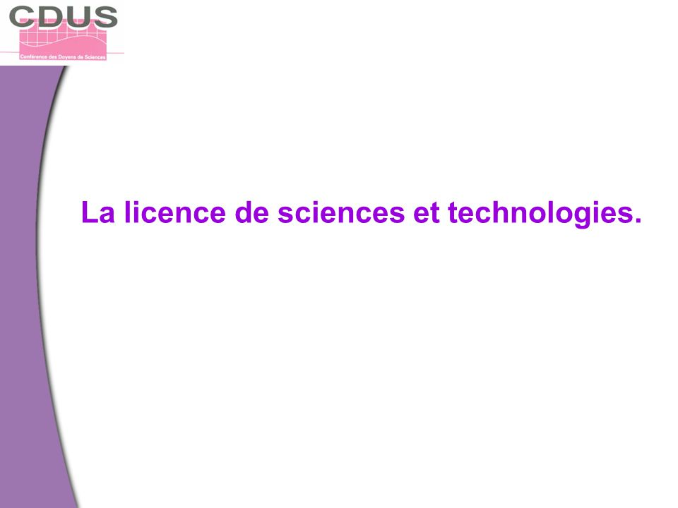 La licence de sciences et technologies.