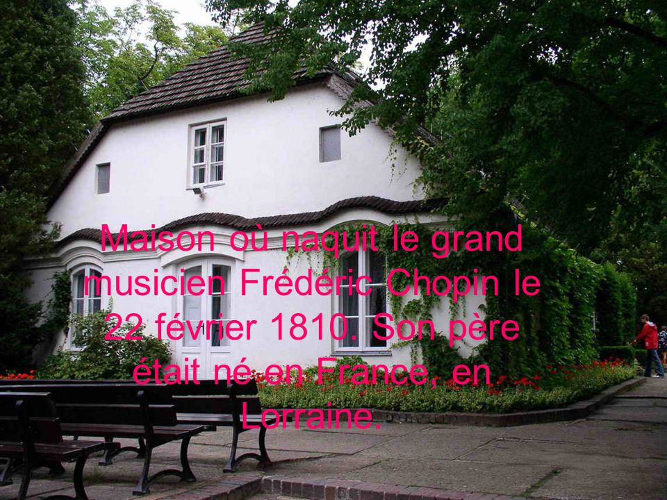 Maison où naquit le grand musicien Frédéric Chopin le 22 février 1810