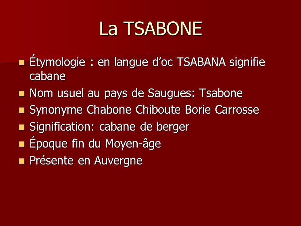 La TSABONE Étymologie : en langue d'oc TSABANA signifie cabane