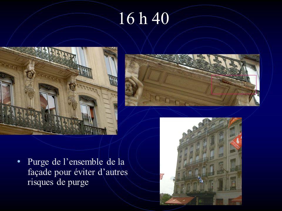 16 h 40 Purge de l'ensemble de la façade pour éviter d'autres risques de purge