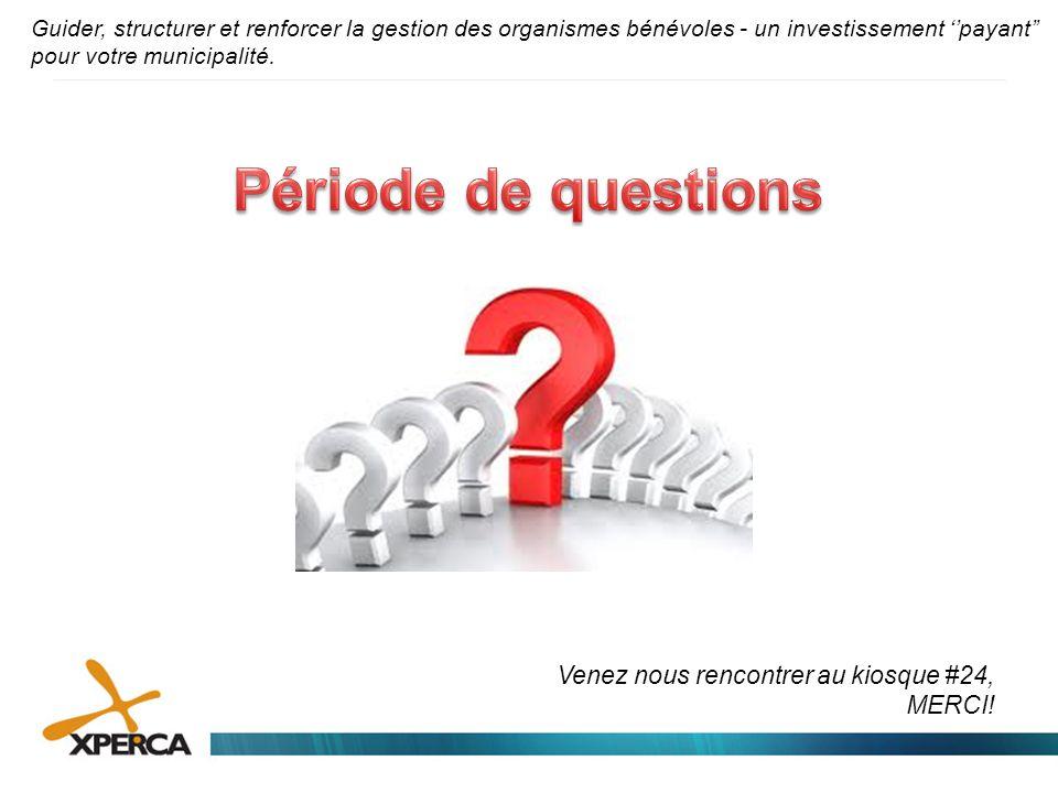 Période de questions Venez nous rencontrer au kiosque #24, MERCI!