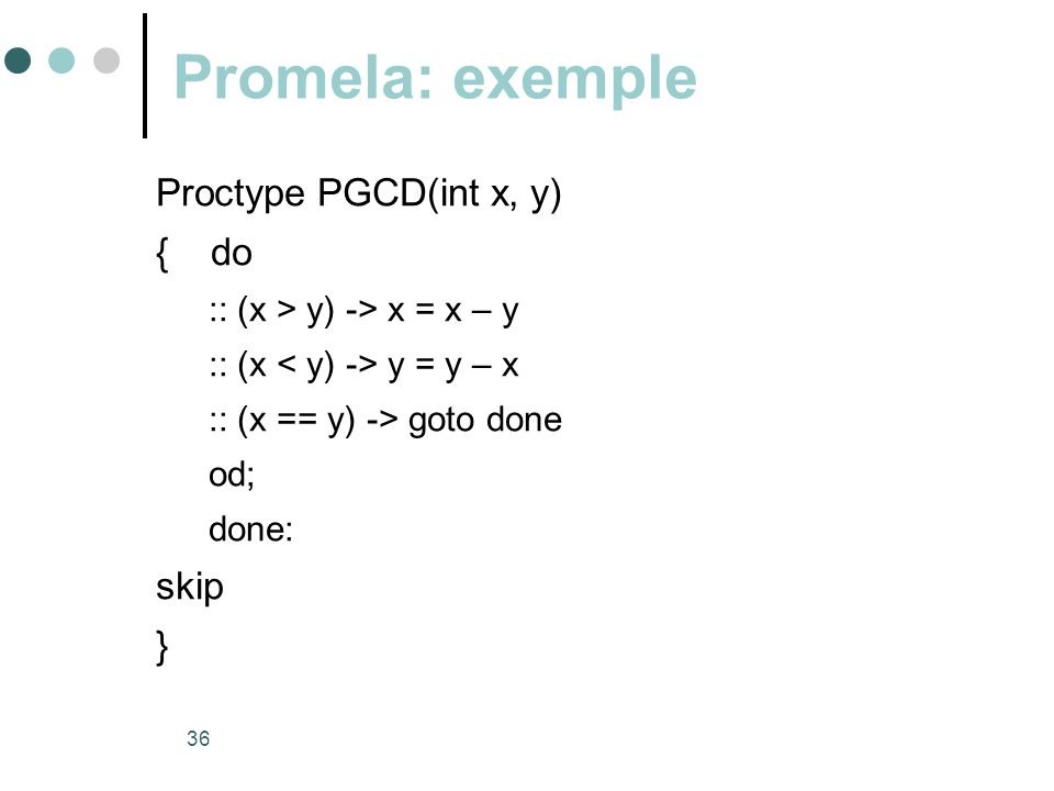 Promela: exemple Proctype PGCD(int x, y) { do skip }