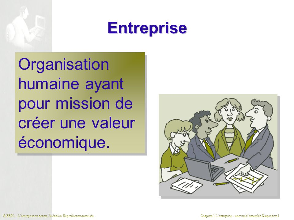 Entreprise Organisation humaine ayant pour mission de créer une valeur économique.